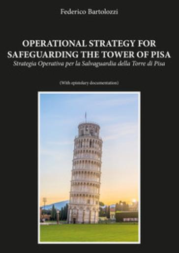 Operational strategy for safeguarding the tower of Pisa-Strategia operativa per la salvaguardia della torre di Pisa - Federico Bartolozzi | Thecosgala.com