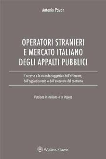 Operatori stranieri e mercato italiano degli appalti pubblici. Ediz. italiana e inglese - Antonio Pavan |