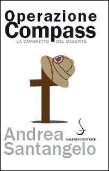 Operazione Compass. La Caporetto del deserto - Andrea Santangelo |