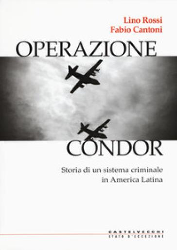 Operazione Condor. Storia di un sistema criminale in America Latina - Lino Rossi |