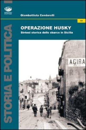 Operazione Husky. Storia e cronaca dello sbarco in Sicilia