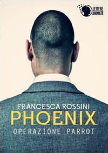 Operazione Parrot. Phoenix - Francesca Rossini | Ericsfund.org