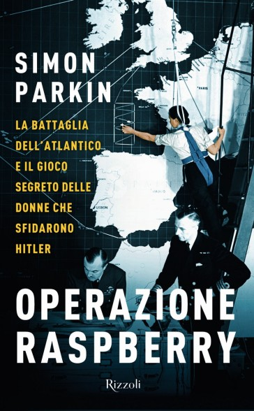 Operazione Raspberry. La battaglia dell'Atlantico e il gioco segreto delle donne che sfidarono Hitler - Simon Parkin | Rochesterscifianimecon.com