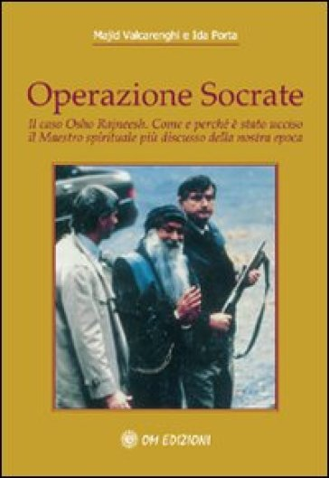 Operazione Socrate. Il caso Osho Rajneesh. Come e perché è stato ucciso il maestro spirituale più discusso della nostra epoca - Majid Valcarenghi |