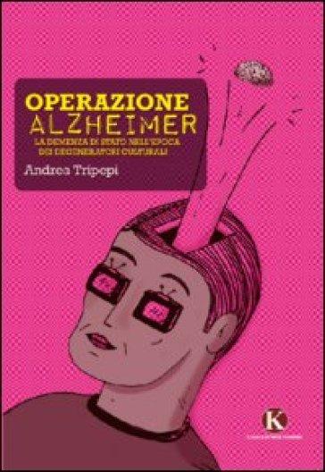 Operazione alzheimer - Andrea Tripepi  