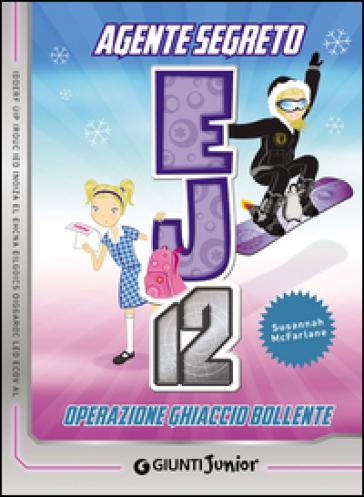 Operazione ghiaccio bollente. Agente Segreto EJ12 - Susannah McFarlane   Rochesterscifianimecon.com