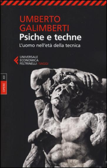 Opere. 12: Psiche e techne. L'uomo nell'età della tecnica - Umberto Galimberti | Rochesterscifianimecon.com
