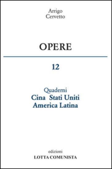 Opere. 12: Quaderni Cina Stati Uniti America Latina - Arrigo Cervetto  