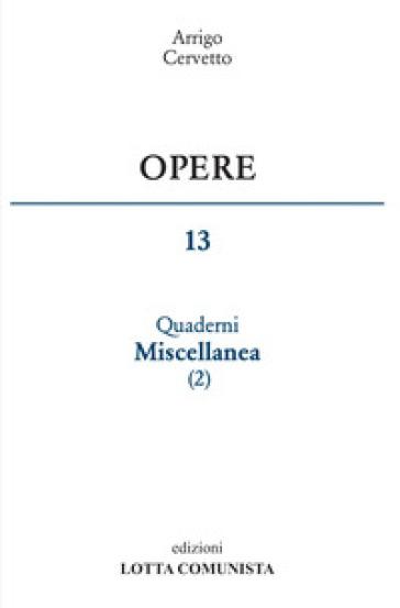 Opere. 13: Quaderni miscellanea - Arrigo Cervetto   Kritjur.org