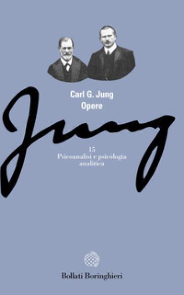Opere. 15: Psicoanalisi e psicologia analitica - Carl Gustav Jung |