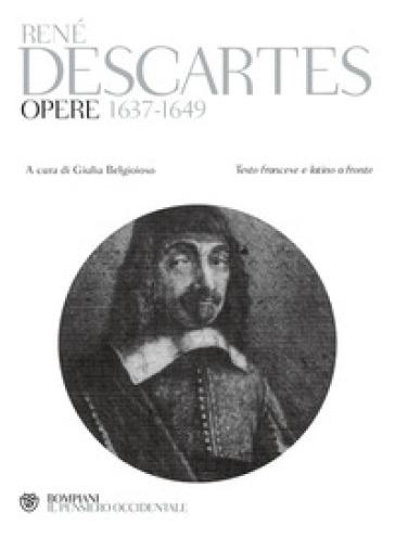 Opere 1637-1649. Testo francese e latino a fronte. Ediz. multilingue - Renato Cartesio  