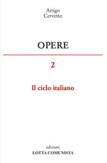 Opere. 2: Il ciclo italiano - Arrigo Cervetto |