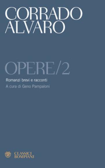 Opere. 2: Romanzi brevi e racconti - Corrado Alvaro  