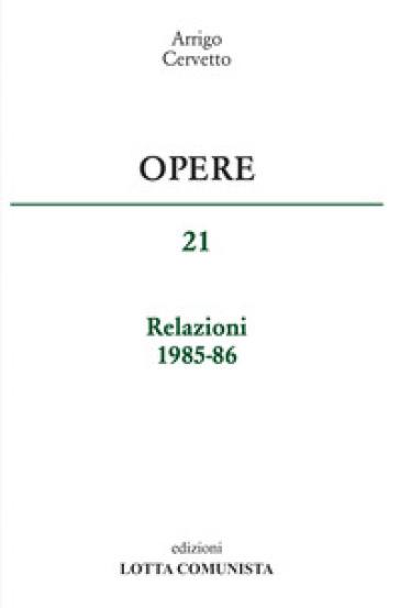 Opere. 21: Relazioni 1985-86 - Arrigo Cervetto |