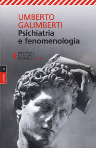 Opere. 4: Psichiatria e fenomenologia - Umberto Galimberti |