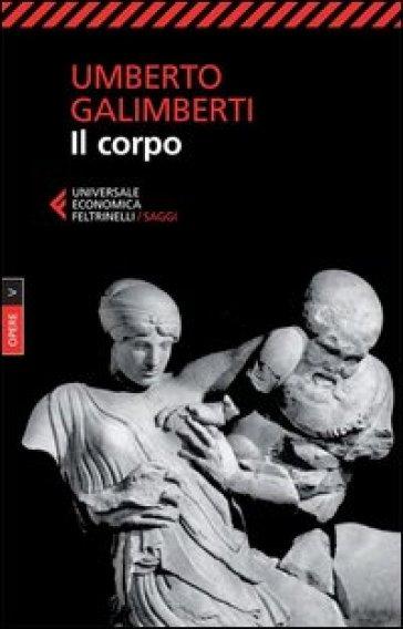 Opere. 5: Il corpo - Umberto Galimberti  