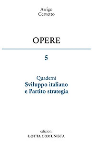 Opere. 5: Sviluppo italiano e Partito strategia - Arrigo Cervetto | Kritjur.org