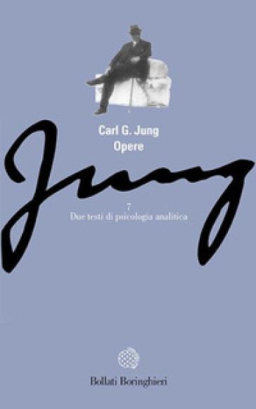 Opere. 7: Due testi di psicologia analitica - Carl Gustav Jung |