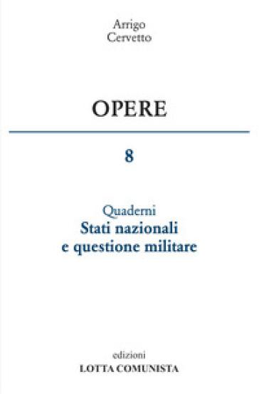 Opere. 8: Stati nazionali e questione militare - Arrigo Cervetto |