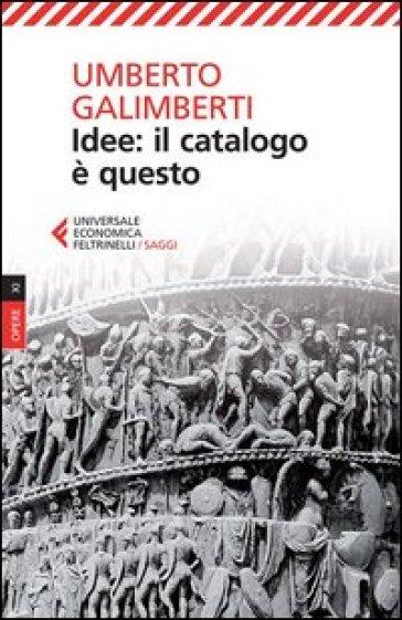 Opere. 9: Idee: il catalogo è questo - Umberto Galimberti |