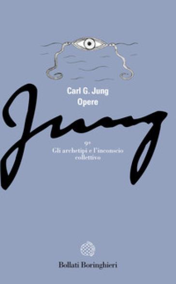 Opere. 9/1: Gli archetipi e l'Inconscio collettivo - Carl Gustav Jung pdf epub
