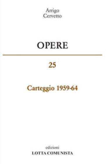 Opere. Carteggio 1959-65. 25. - Arrigo Cervetto |