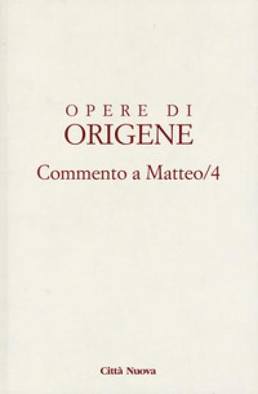 Opere di Origene. 11: Commento a Matteo 4 - Origene |