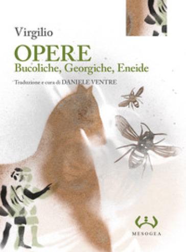 Opere: Bucoliche-Georgiche-Eneide. Ediz. integrale - Publio Virgilio Marone | Kritjur.org