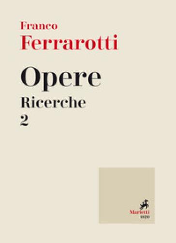 Opere. Ricerche. 2. - Franco Ferrarotti |