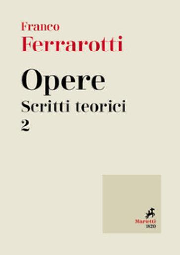 Opere. Scritti teorici. 2. - Franco Ferrarotti |