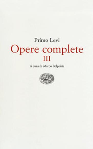 Opere complete. 3: Conversazioni, interviste, dichiarazioni - Primo Levi |