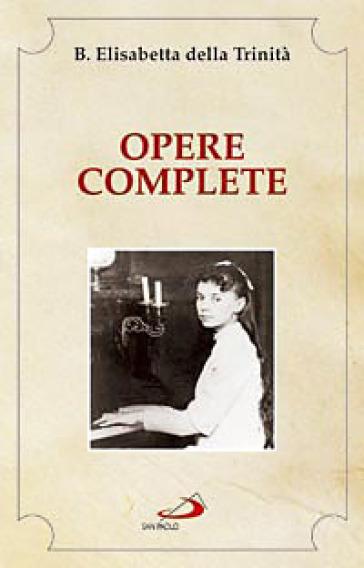 Opere complete - Elisabetta della Trinità (santa) |