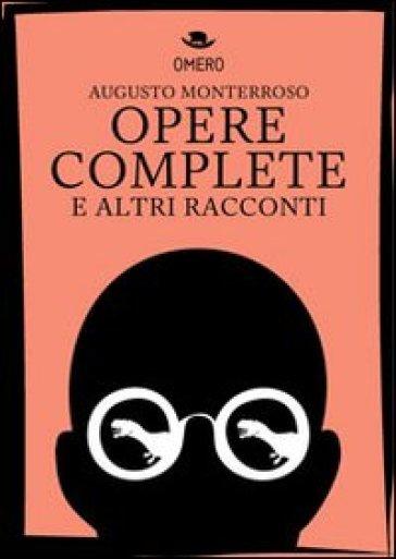 Opere complete e altri racconti - Augusto Monterroso  