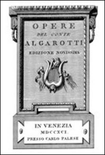 Opere del conte Algarotti (rist. anast. Venezia, 1791) - Francesco Algarotti | Kritjur.org