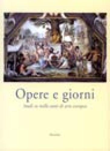 Opere e giorni. Studi su mille anni di arte europea dedicati a Max Seidel - G. Bonsanti |