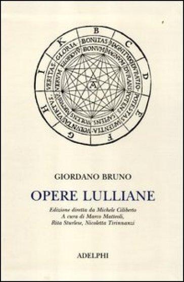 Opere lulliane. Testo latino a fronte - Giordano Bruno |