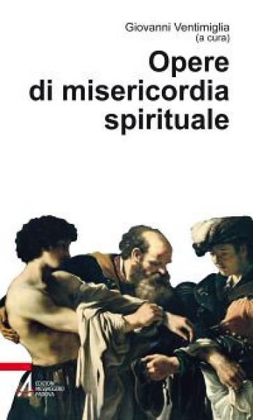 Opere di misericordia spirituale - G. Ventimiglia |