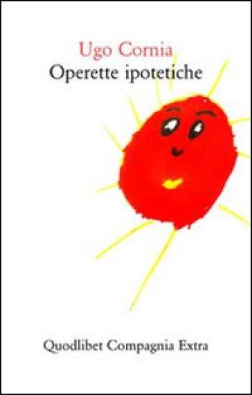 Operette ipotetiche - Ugo Cornia  