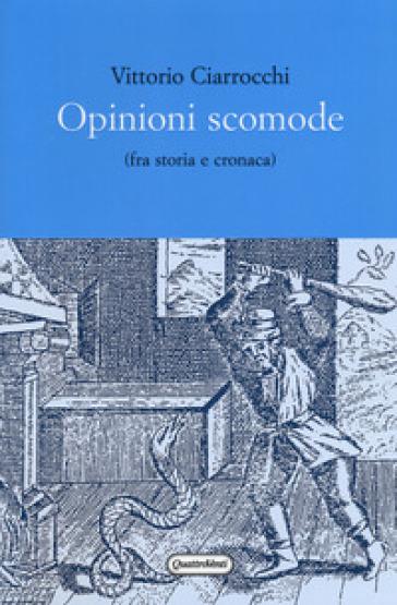 Opinioni scomode (fra storia e cronaca) - Vittorio Ciarrocchi  