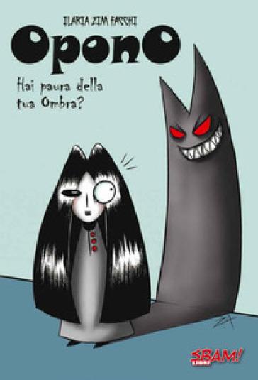Opono. Hai paura della tua ombra?