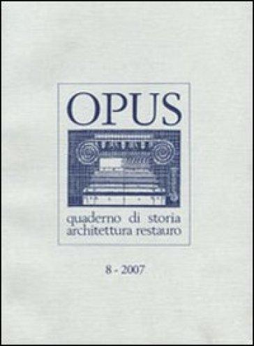 Opus (2007). Quaderno di storia, architettura e restauro. 8.