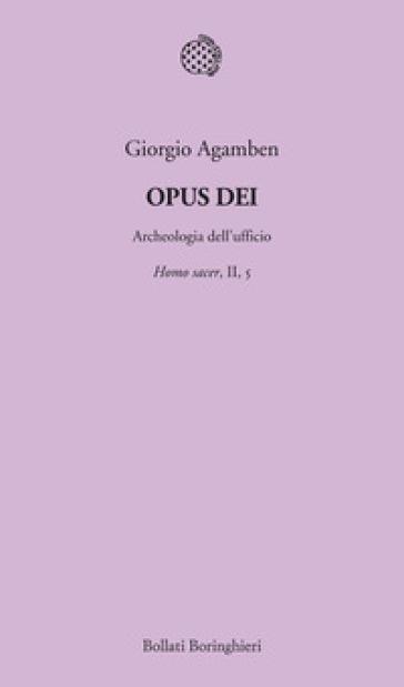 Opus Dei. Archeologia dell'ufficio. Homo sacer. II/5. - Giorgio Agamben | Jonathanterrington.com