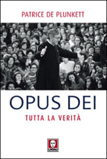 Opus Dei. Tutta la verità - Patrice De Plunkett   Thecosgala.com