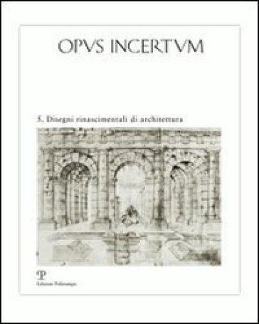 Opus incertum. 5.Disegni rinascimentali di architettura - A. Belluzzi | Rochesterscifianimecon.com