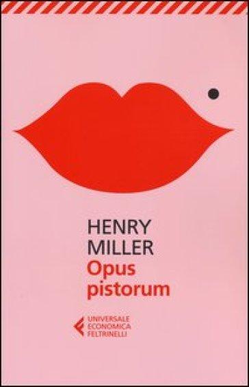 Opus pistorum - Henry Miller | Thecosgala.com