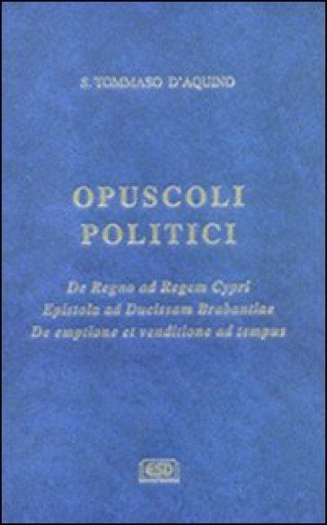 Opuscoli politici - Tommaso D'Aquino | Jonathanterrington.com