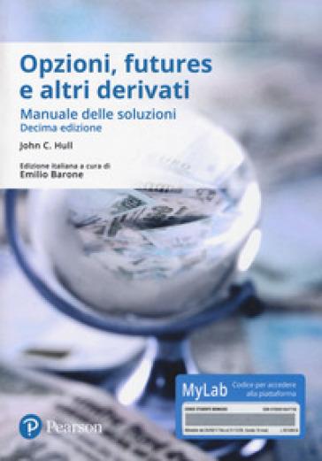 Opzioni, futures e altri derivati. Manuale delle soluzioni. Ediz. Mylab. Con Contenuto digitale per accesso on line - John C. Hull |
