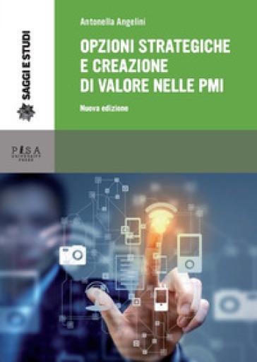 Opzioni strategiche e creazione di valore nelle PMI - Antonella Angelini |