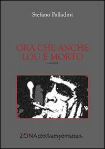 Ora che anche Lou è morto - Stefano Palladini  