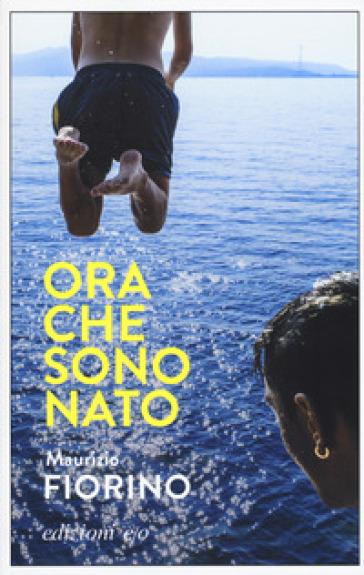 Ora che sono Nato - Maurizio Fiorino |